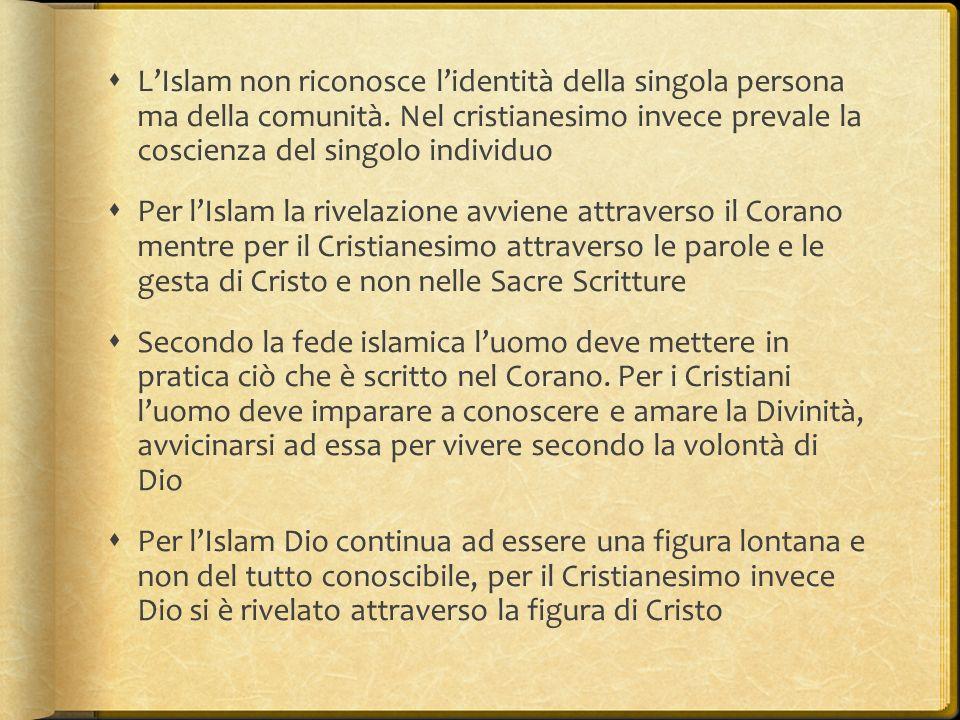  L'Islam non riconosce l'identità della singola persona ma della comunità. Nel cristianesimo invece prevale la coscienza del singolo individuo  Per