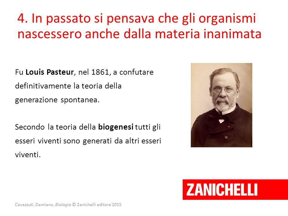 Cavazzuti, Damiano, Biologia © Zanichelli editore 2015 Fu Louis Pasteur, nel 1861, a confutare definitivamente la teoria della generazione spontanea.