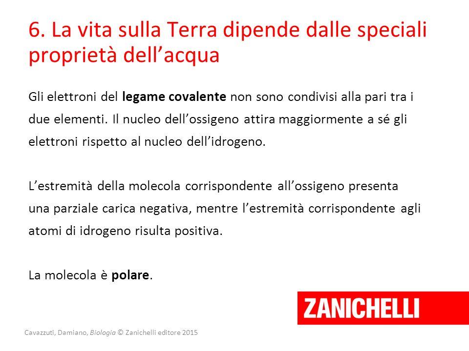 Cavazzuti, Damiano, Biologia © Zanichelli editore 2015 6. La vita sulla Terra dipende dalle speciali proprietà dell'acqua Gli elettroni del legame cov