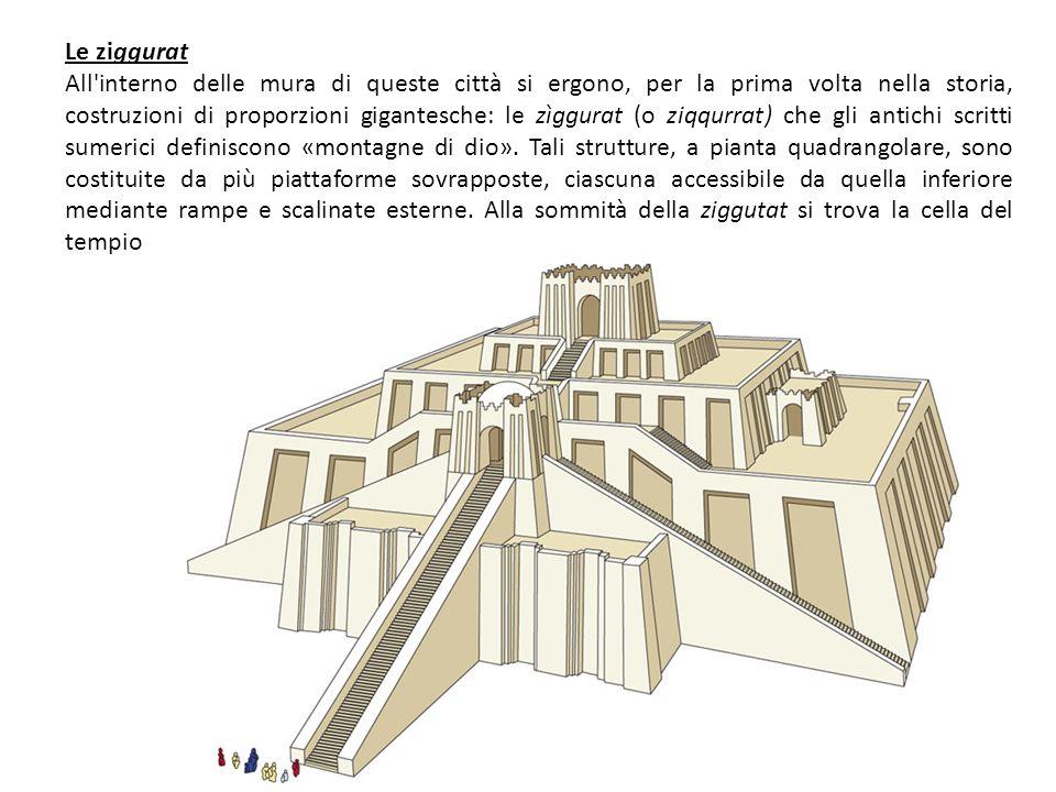 Le ziggurat All'interno delle mura di queste città si ergono, per la prima volta nella storia, costruzioni di proporzioni gigantesche: le zìggurat (o