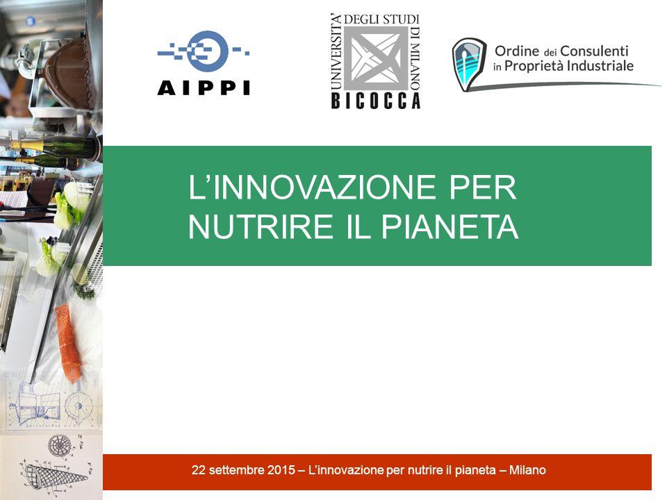 L'INNOVAZIONE PER NUTRIRE IL PIANETA 22 settembre 2015 – L'innovazione per nutrire il pianeta – Milano