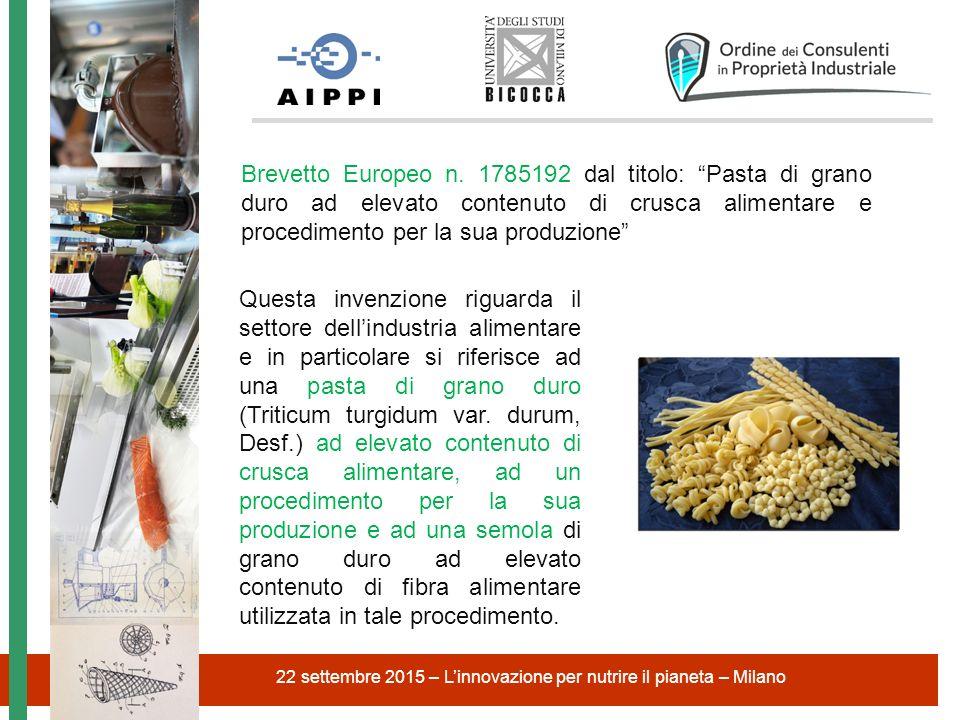 """22 settembre 2015 – L'innovazione per nutrire il pianeta – Milano Brevetto Europeo n. 1785192 dal titolo: """"Pasta di grano duro ad elevato contenuto di"""
