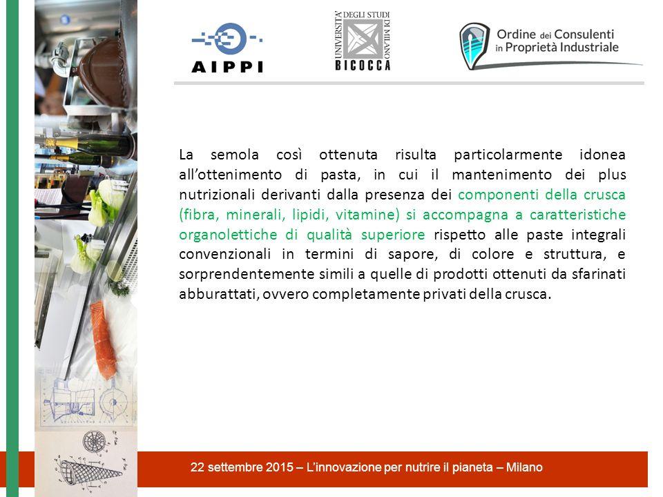 22 settembre 2015 – L'innovazione per nutrire il pianeta – Milano La semola così ottenuta risulta particolarmente idonea all'ottenimento di pasta, in