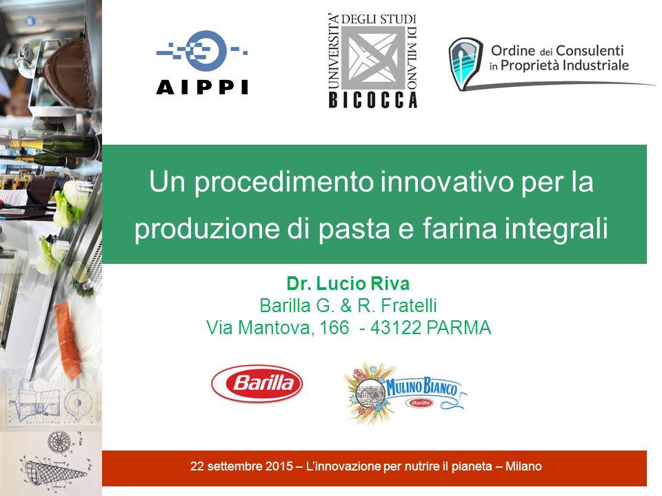 22 settembre 2015 – L'innovazione per nutrire il pianeta – Milano Le vendite della pasta integrale Barilla prodotta secondo il brevetto EP 1785192 sono iniziate nel 2007.