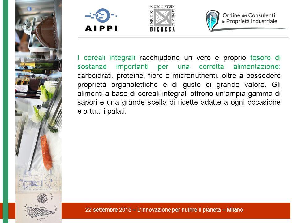 22 settembre 2015 – L'innovazione per nutrire il pianeta – Milano I cereali integrali racchiudono un vero e proprio tesoro di sostanze importanti per