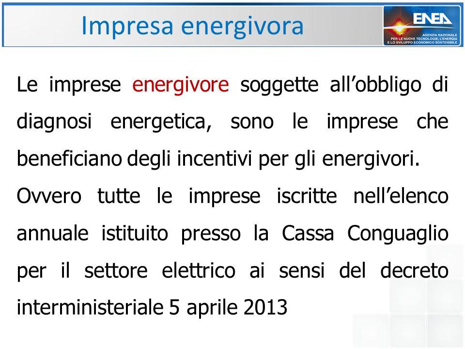 Impresa energivora Le imprese energivore soggette all'obbligo di diagnosi energetica, sono le imprese che beneficiano degli incentivi per gli energivori.