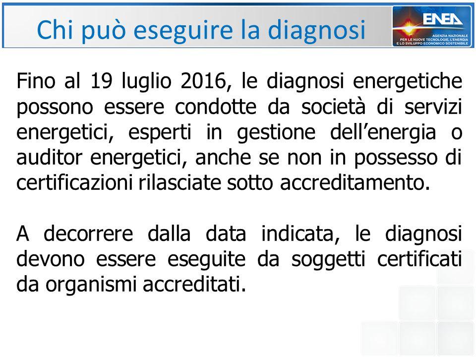 Fino al 19 luglio 2016, le diagnosi energetiche possono essere condotte da società di servizi energetici, esperti in gestione dell'energia o auditor energetici, anche se non in possesso di certificazioni rilasciate sotto accreditamento.