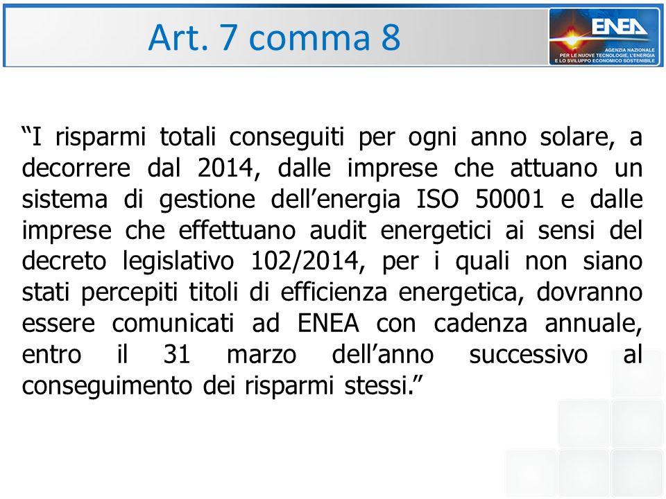 """Art. 7 comma 8 """"I risparmi totali conseguiti per ogni anno solare, a decorrere dal 2014, dalle imprese che attuano un sistema di gestione dell'energia"""
