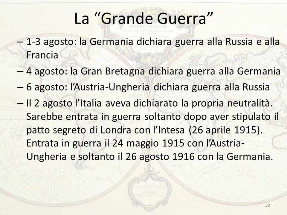 La Grande Guerra 39 – 1-3 agosto: la Germania dichiara guerra alla Russia e alla Francia – 4 agosto: la Gran Bretagna dichiara guerra alla Germania – 6 agosto: l'Austria-Ungheria dichiara guerra alla Russia – Il 2 agosto l'Italia aveva dichiarato la propria neutralità.