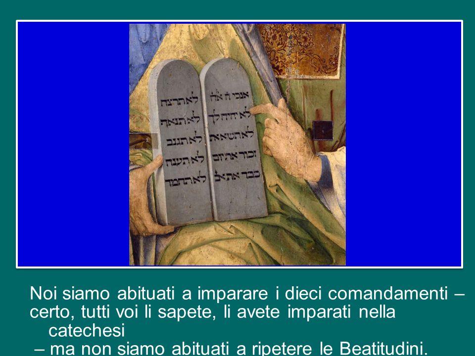 Le Beatitudini sono la strada che Dio indica come risposta al desiderio di felicità insito nell'uomo, e perfezionano i comandamenti dell'Antica Alleanza.