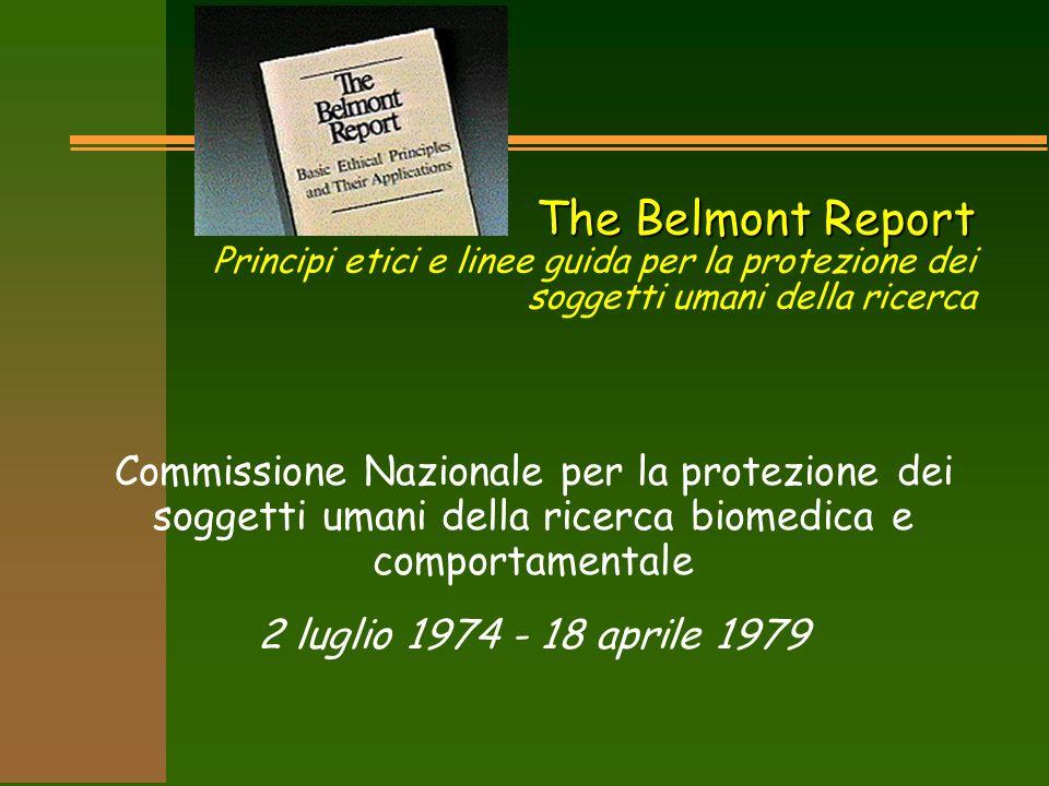 The Belmont Report The Belmont Report Principi etici e linee guida per la protezione dei soggetti umani della ricerca Commissione Nazionale per la protezione dei soggetti umani della ricerca biomedica e comportamentale 2 luglio 1974 - 18 aprile 1979