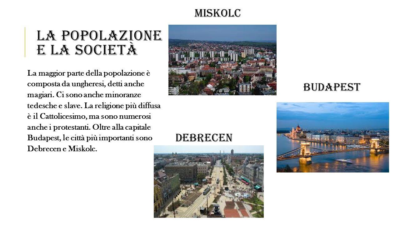LA POPOLAZIONE E LA SOCIETÀ La maggior parte della popolazione è composta da ungheresi, detti anche magiari. Ci sono anche minoranze tedesche e slave.