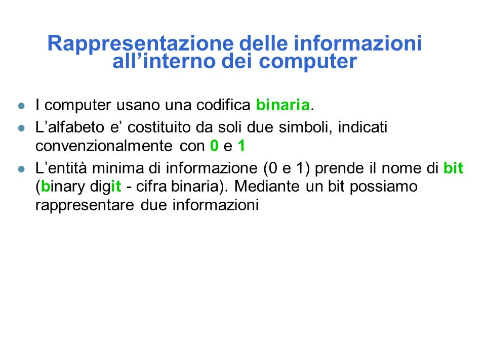 Rappresentazione delle informazioni all'interno dei computer l I computer usano una codifica binaria.