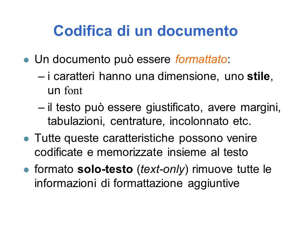 Codifica di un documento l Un documento può essere formattato: –i caratteri hanno una dimensione, uno stile, un font –il testo può essere giustificato, avere margini, tabulazioni, centrature, incolonnato etc.