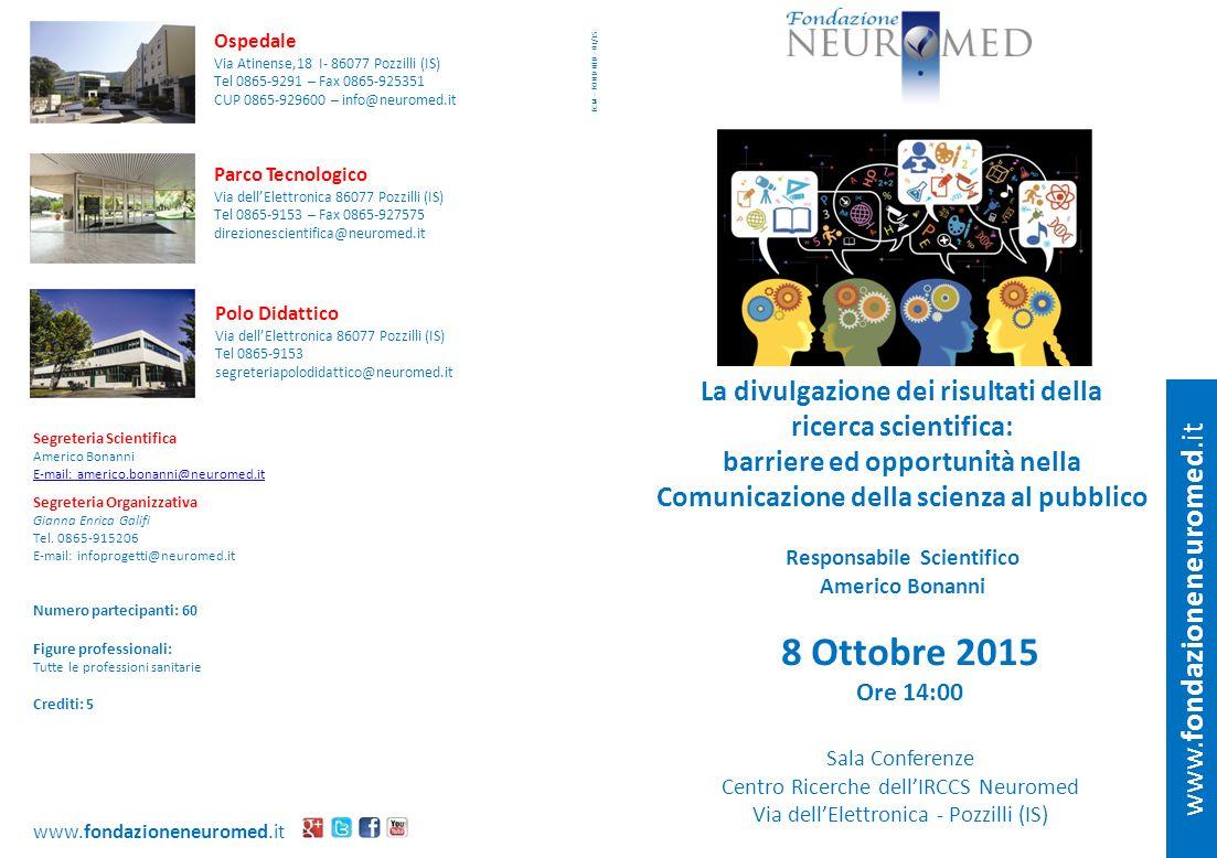 www.fondazioneneuromed.it 8 Ottobre 2015 Ore 14:00 Sala Conferenze Centro Ricerche dell'IRCCS Neuromed Via dell'Elettronica - Pozzilli (IS) Responsabi