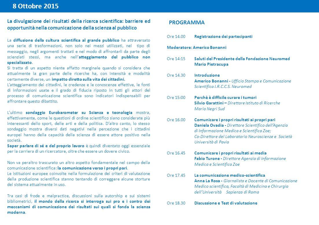 8 Ottobre 2015 Ore 14.00Registrazione dei partecipanti Moderatore: Americo Bonanni Ore 14:15Saluti del Presidente della Fondazione Neuromed Mario Piet