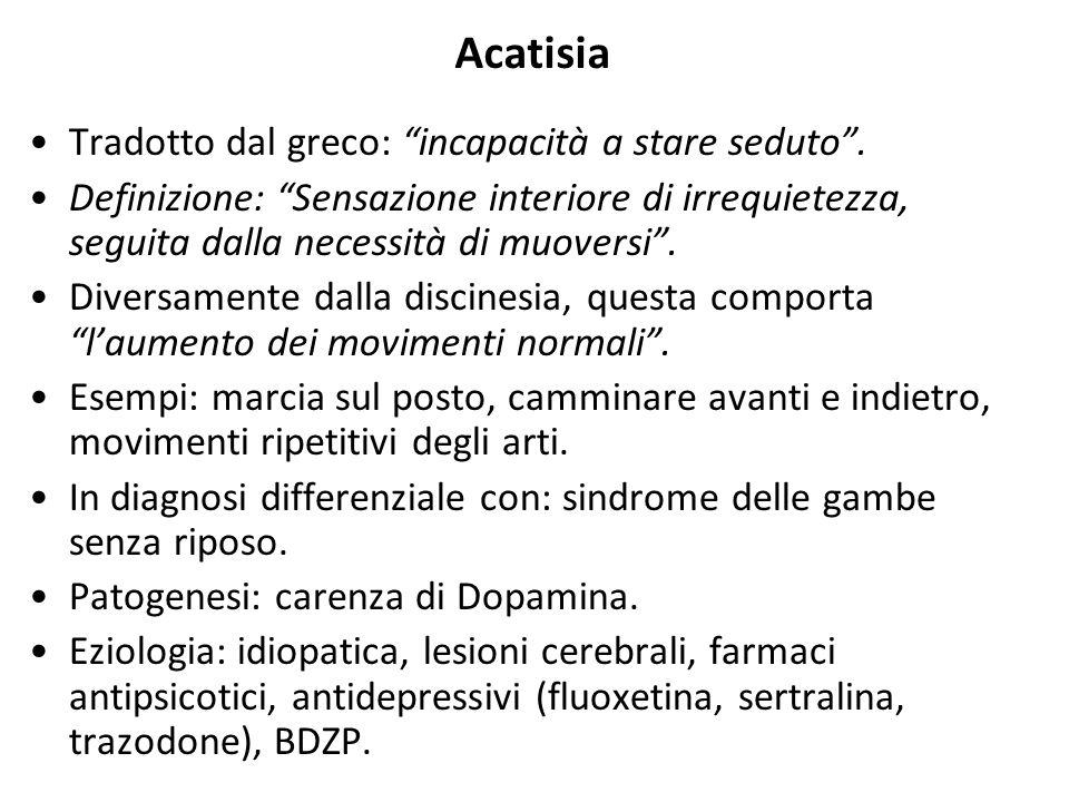 """Acatisia Tradotto dal greco: """"incapacità a stare seduto"""". Definizione: """"Sensazione interiore di irrequietezza, seguita dalla necessità di muoversi"""". D"""