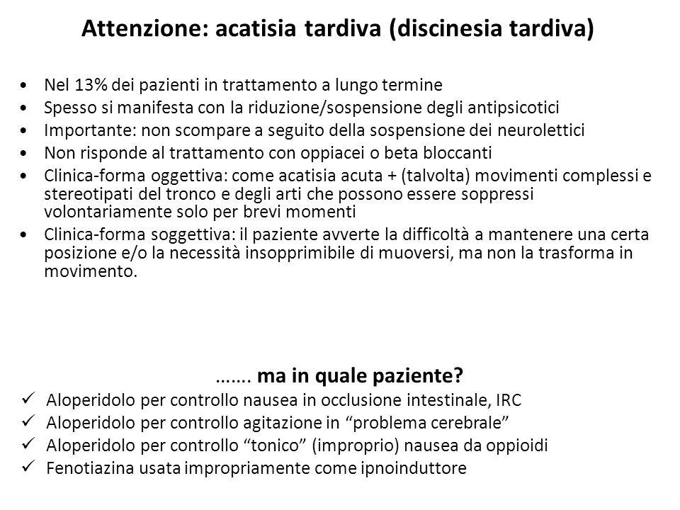 Attenzione: acatisia tardiva (discinesia tardiva) Nel 13% dei pazienti in trattamento a lungo termine Spesso si manifesta con la riduzione/sospensione