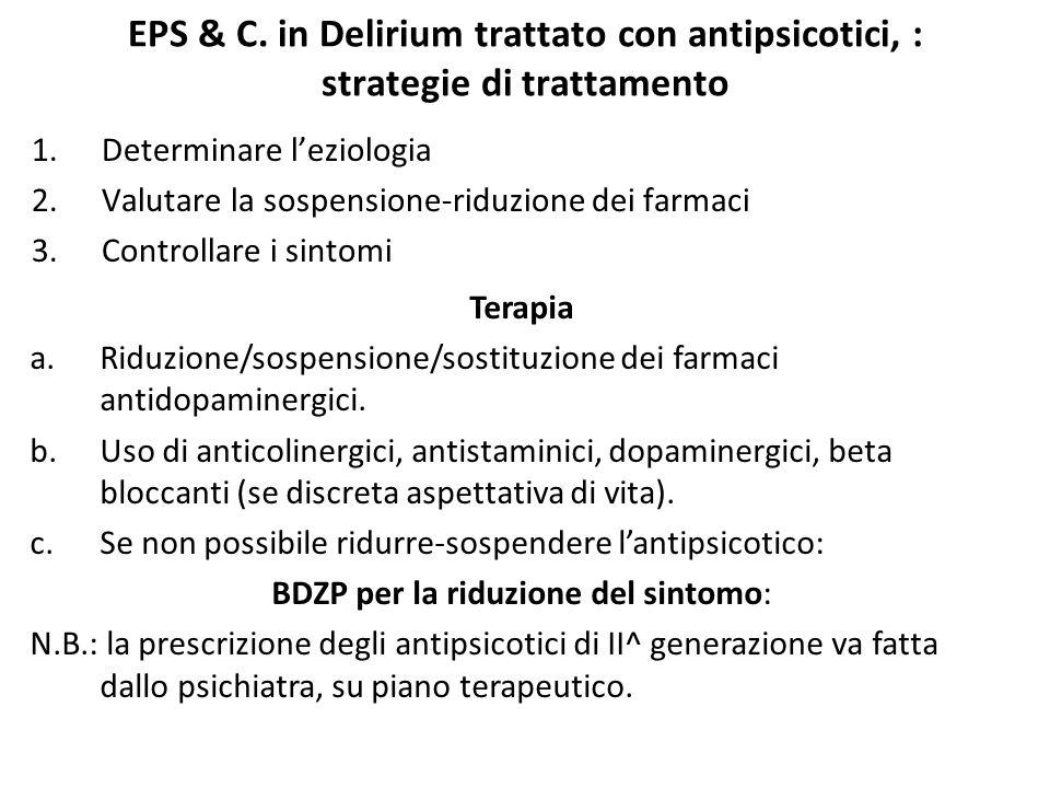 1.Determinare l'eziologia 2.Valutare la sospensione-riduzione dei farmaci 3.Controllare i sintomi EPS & C. in Delirium trattato con antipsicotici, : s