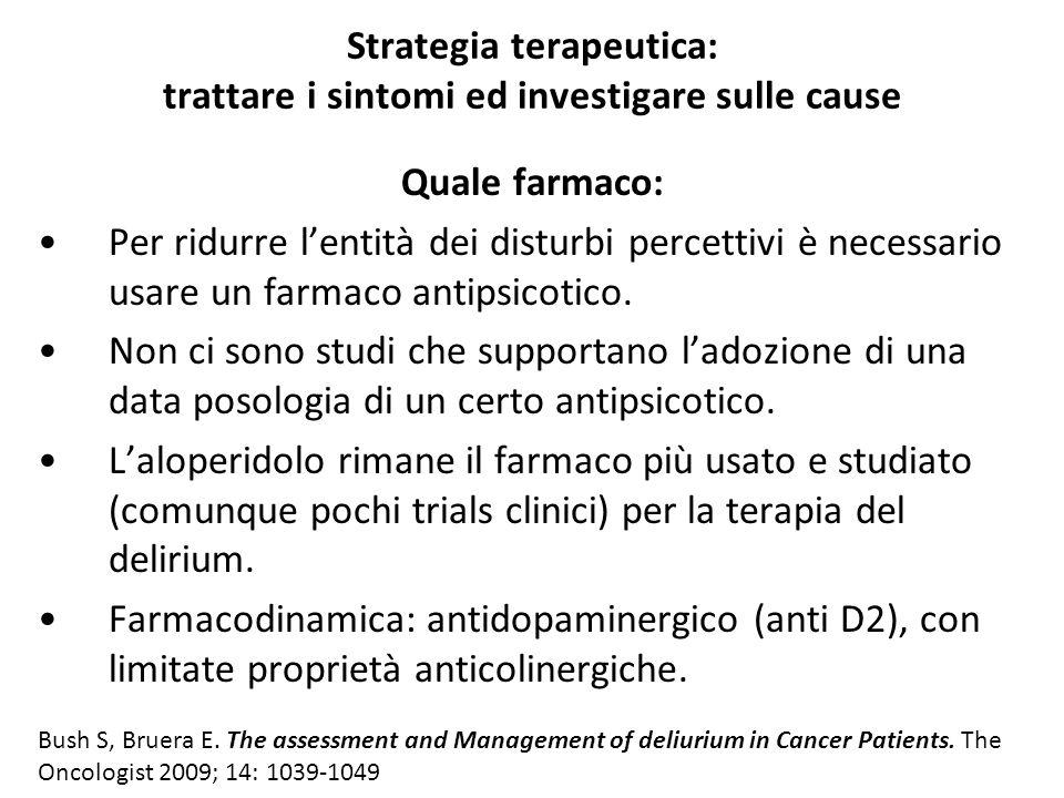 Strategia terapeutica: trattare i sintomi ed investigare sulle cause Confronto: aloperidolo, cloropromazina, lorazepam Aloperidolo e cloropromazina: stessa efficacia.