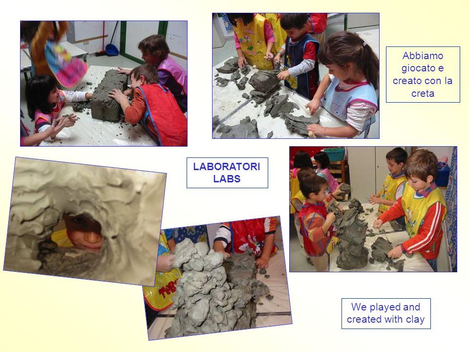 LABORATORI LABS Abbiamo giocato e creato con la creta We played and created with clay