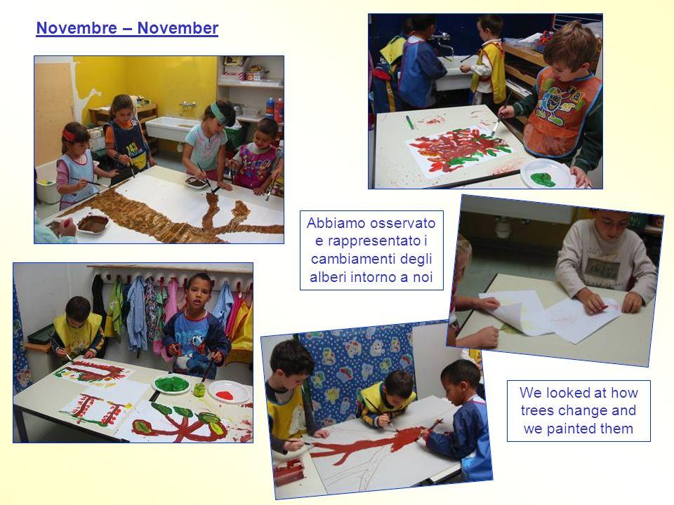 Novembre – November Abbiamo osservato e rappresentato i cambiamenti degli alberi intorno a noi We looked at how trees change and we painted them