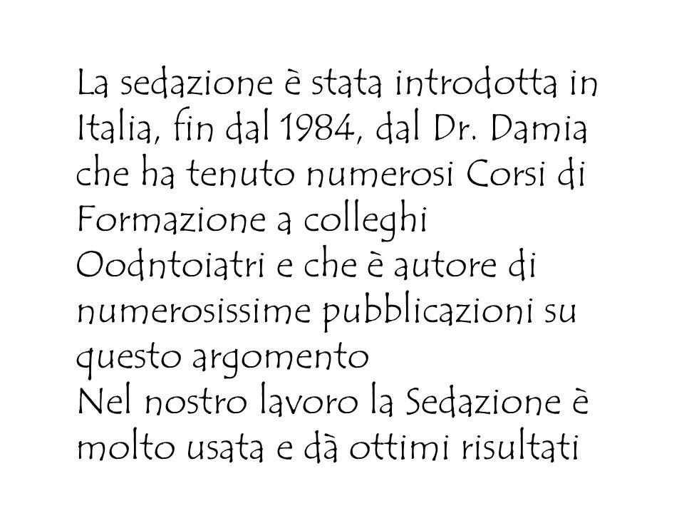 La sedazione è stata introdotta in Italia, fin dal 1984, dal Dr.