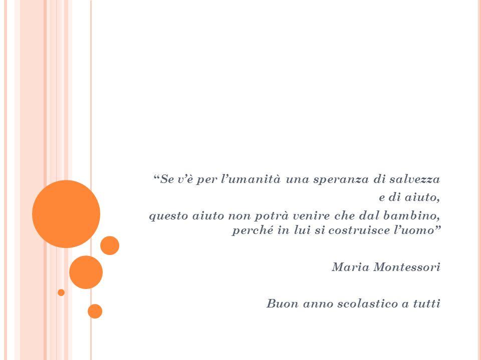 """"""" Se v'è per l'umanità una speranza di salvezza e di aiuto, questo aiuto non potrà venire che dal bambino, perché in lui si costruisce l'uomo"""" Maria M"""