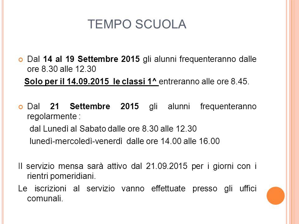 TEMPO SCUOLA Dal 14 al 19 Settembre 2015 gli alunni frequenteranno dalle ore 8.30 alle 12.30 Solo per il 14.09.2015 le classi 1^ entreranno alle ore 8