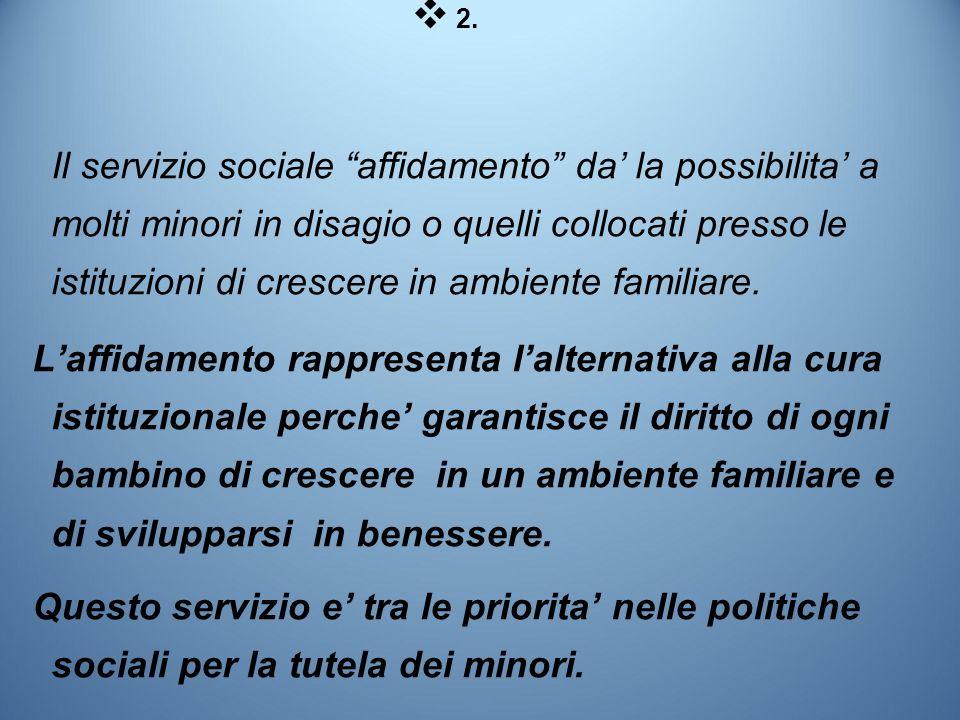 """❖ 2. Il servizio sociale """"affidamento"""" da' la possibilita' a molti minori in disagio o quelli collocati presso le istituzioni di crescere in ambiente"""
