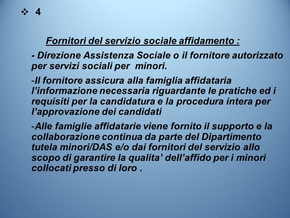 ❖4❖4 Fornitori del servizio sociale affidamento : - Direzione Assistenza Sociale o il fornitore autorizzato per servizi sociali per minori. -Il fornit