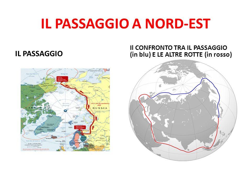 IL PASSAGGIO A NORD-EST IL PASSAGGIO Il CONFRONTO TRA IL PASSAGGIO (in blu) E LE ALTRE ROTTE (in rosso)