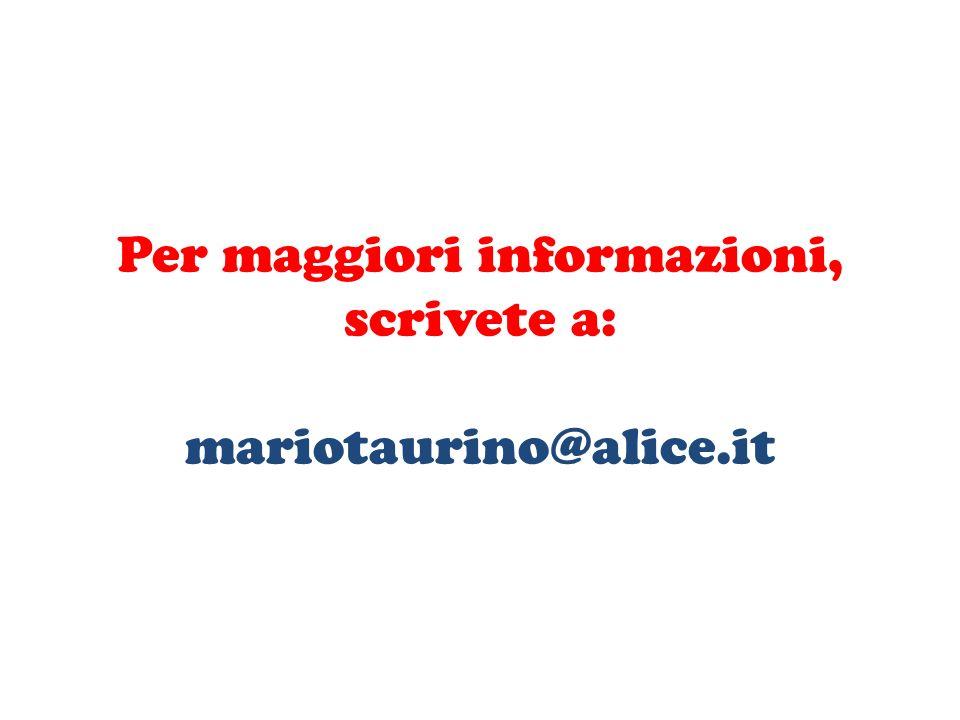 Per maggiori informazioni, scrivete a: mariotaurino@alice.it