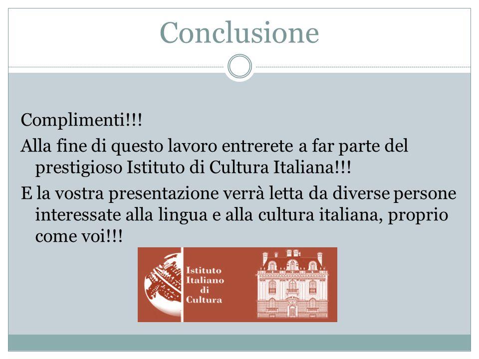 Conclusione Complimenti!!! Alla fine di questo lavoro entrerete a far parte del prestigioso Istituto di Cultura Italiana!!! E la vostra presentazione