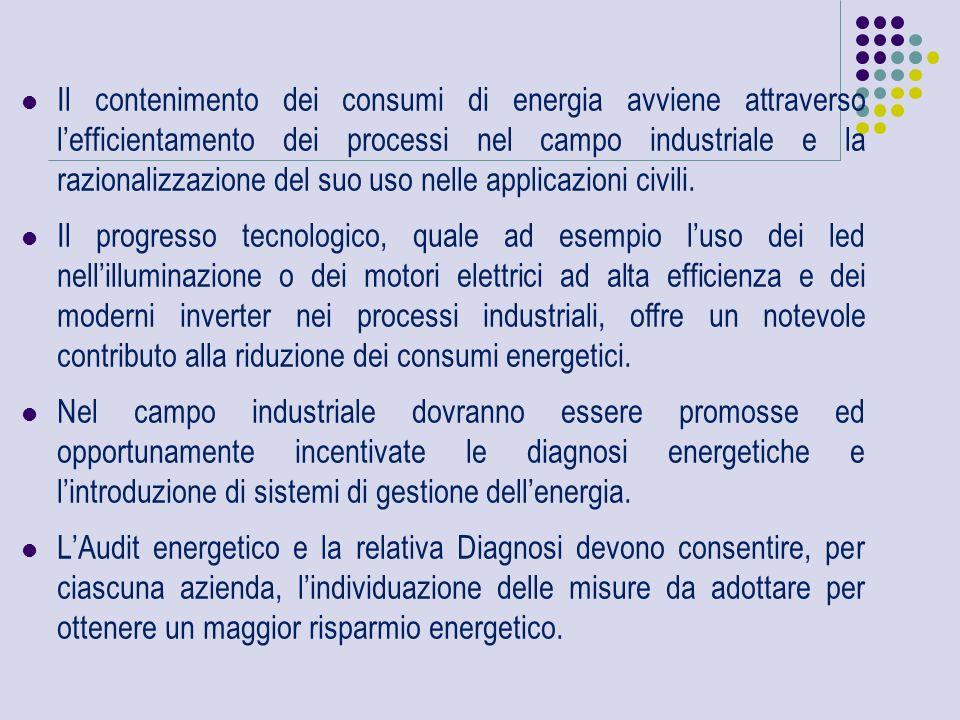 Il contenimento dei consumi di energia avviene attraverso l'efficientamento dei processi nel campo industriale e la razionalizzazione del suo uso nelle applicazioni civili.