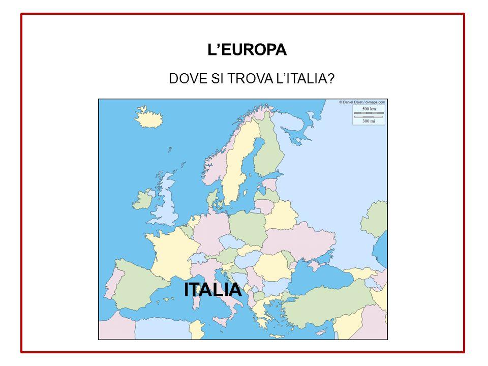 DOVE SI TROVA L'ITALIA? ITALIA L'EUROPA