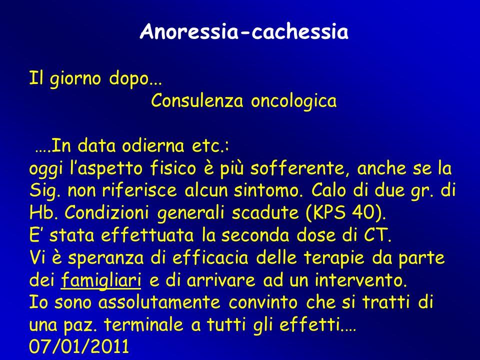 Anoressia-cachessia Il giorno dopo... Consulenza oncologica ….In data odierna etc.: oggi l'aspetto fisico è più sofferente, anche se la Sig. non rifer