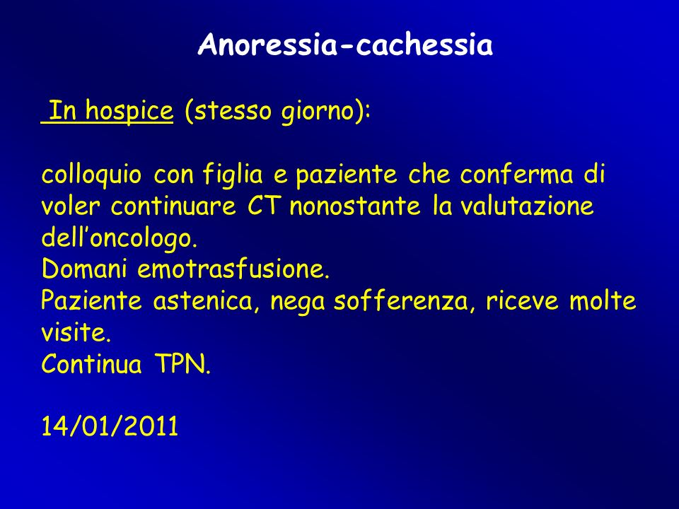 Anoressia-cachessia In hospice (stesso giorno): colloquio con figlia e paziente che conferma di voler continuare CT nonostante la valutazione dell'oncologo.
