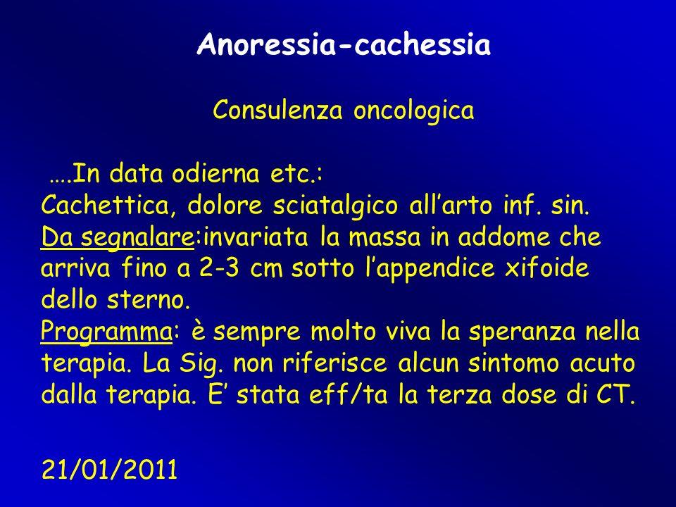 Anoressia-cachessia Consulenza oncologica ….In data odierna etc.: Cachettica, dolore sciatalgico all'arto inf. sin. Da segnalare:invariata la massa in