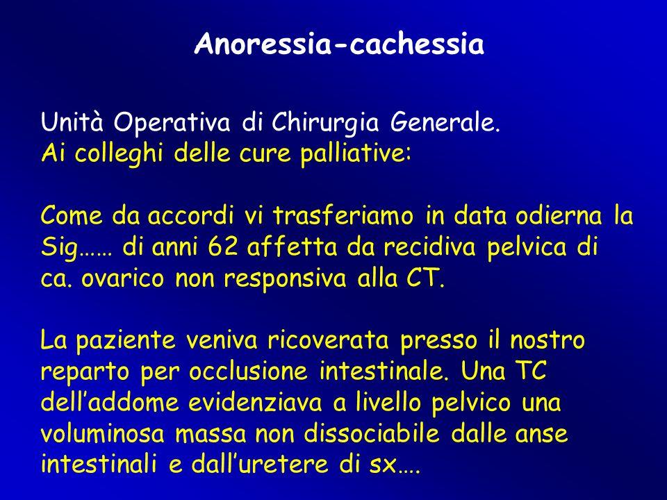 Anoressia-cachessia Unità Operativa di Chirurgia Generale. Ai colleghi delle cure palliative: Come da accordi vi trasferiamo in data odierna la Sig……
