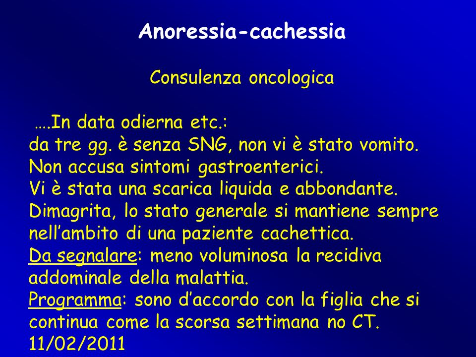 Anoressia-cachessia Consulenza oncologica ….In data odierna etc.: da tre gg.