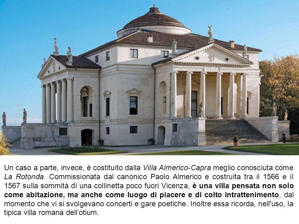 Un caso a parte, invece, è costituito dalla Villa Almerico-Capra meglio conosciuta come La Rotonda. Commissionata dal canonico Paolo Almerico e costru