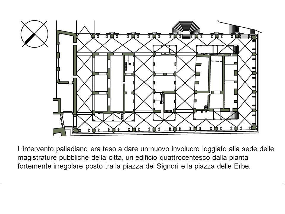 L'intervento palladiano era teso a dare un nuovo involucro loggiato alla sede delle magistrature pubbliche della città, un edificio quattrocentesco da