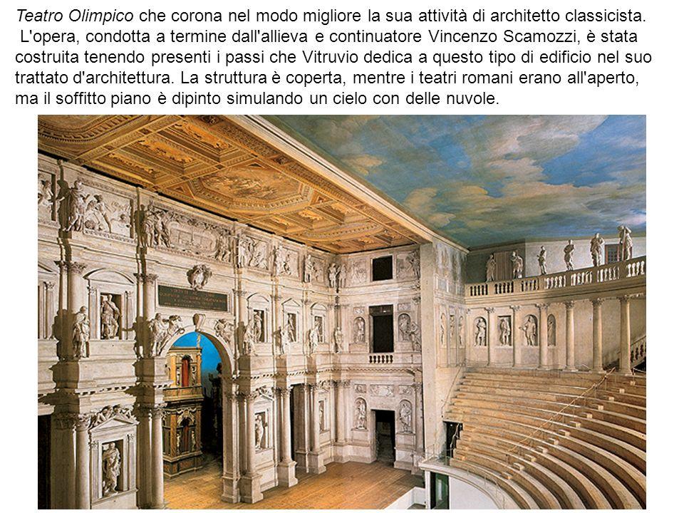 Teatro Olimpico che corona nel modo migliore la sua attività di architetto classicista. L'opera, condotta a termine dall'allieva e continuatore Vincen
