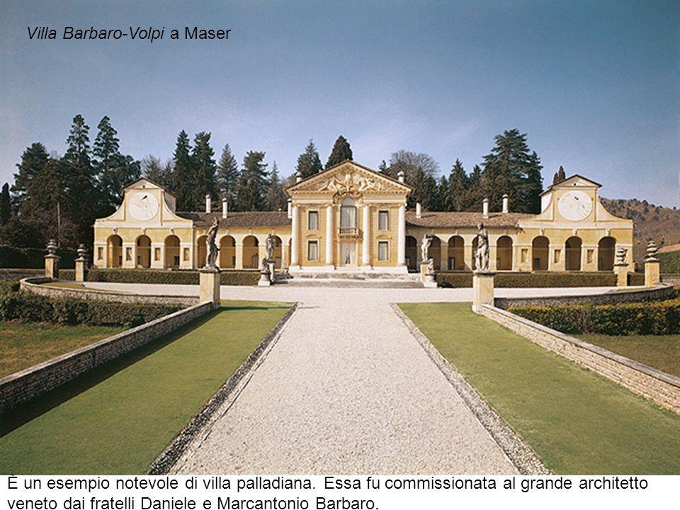 Villa Barbaro-Volpi a Maser È un esempio notevole di villa palladiana. Essa fu commissionata al grande architetto veneto dai fratelli Daniele e Marcan