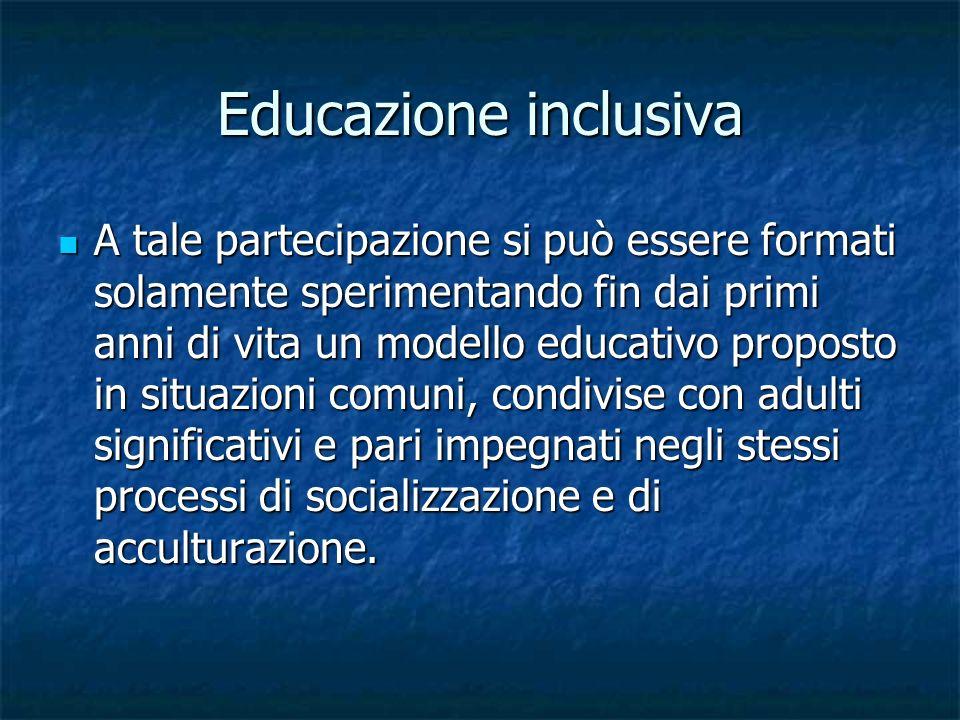 La scuola come palcoscenico privilegiato Un contesto di accoglienza per tutti i bambini, e per ciascuno di essi, secondo la prospettiva inclusiva Un contesto di accoglienza per tutti i bambini, e per ciascuno di essi, secondo la prospettiva inclusiva Un laboratorio per progettare percorsi inclusivi e personalizzati, primo accesso e concreta opportunità di sancire l ' appartenenza e di sperimentare la partecipazione sociale Un laboratorio per progettare percorsi inclusivi e personalizzati, primo accesso e concreta opportunità di sancire l ' appartenenza e di sperimentare la partecipazione sociale