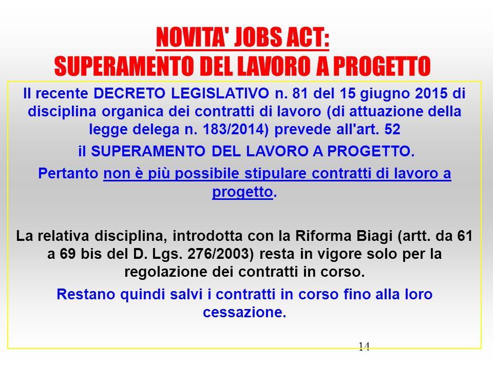 14 Il recente DECRETO LEGISLATIVO n. 81 del 15 giugno 2015 di disciplina organica dei contratti di lavoro (di attuazione della legge delega n. 183/201
