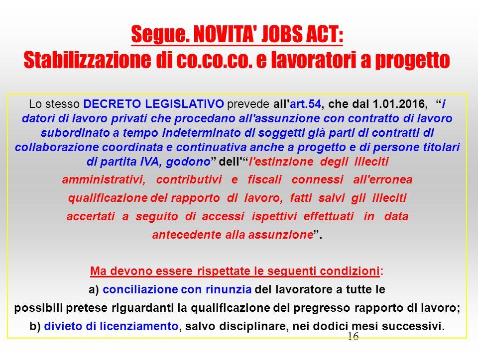 """16 Lo stesso DECRETO LEGISLATIVO prevede all'art.54, che dal 1.01.2016, """"i datori di lavoro privati che procedano all'assunzione con contratto di lavo"""