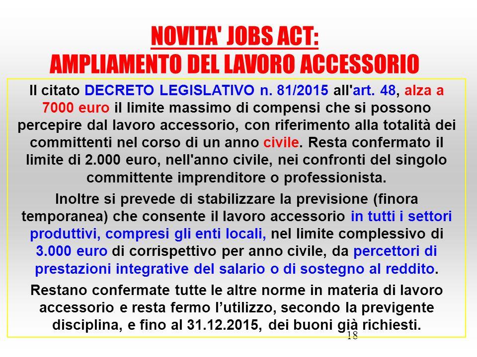 18 Il citato DECRETO LEGISLATIVO n. 81/2015 all'art. 48, alza a 7000 euro il limite massimo di compensi che si possono percepire dal lavoro accessorio