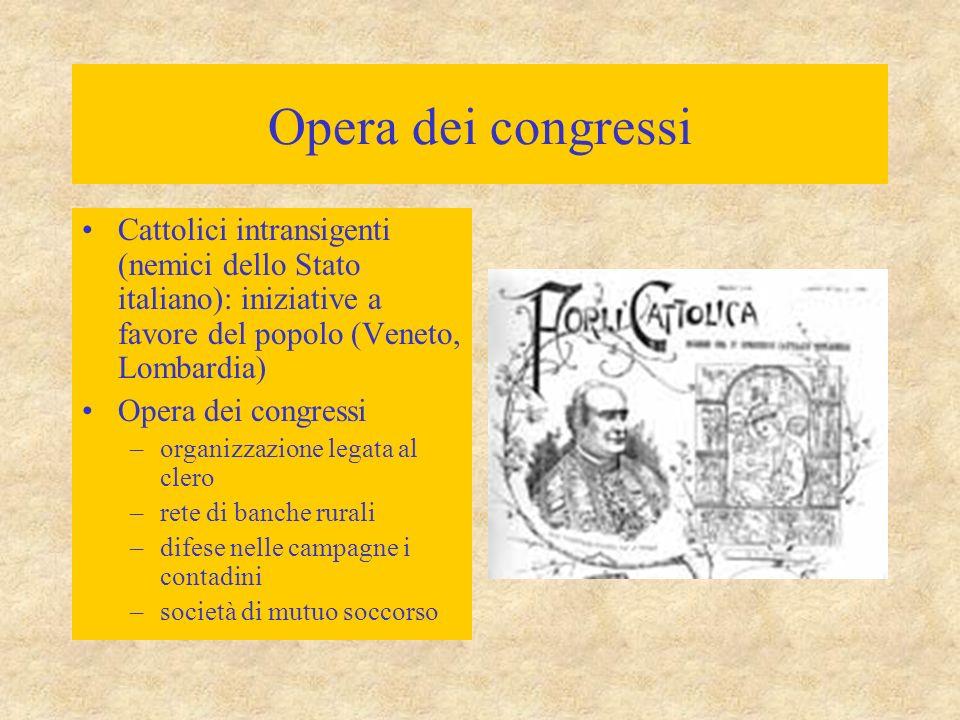Opera dei congressi Cattolici intransigenti (nemici dello Stato italiano): iniziative a favore del popolo (Veneto, Lombardia) Opera dei congressi –org